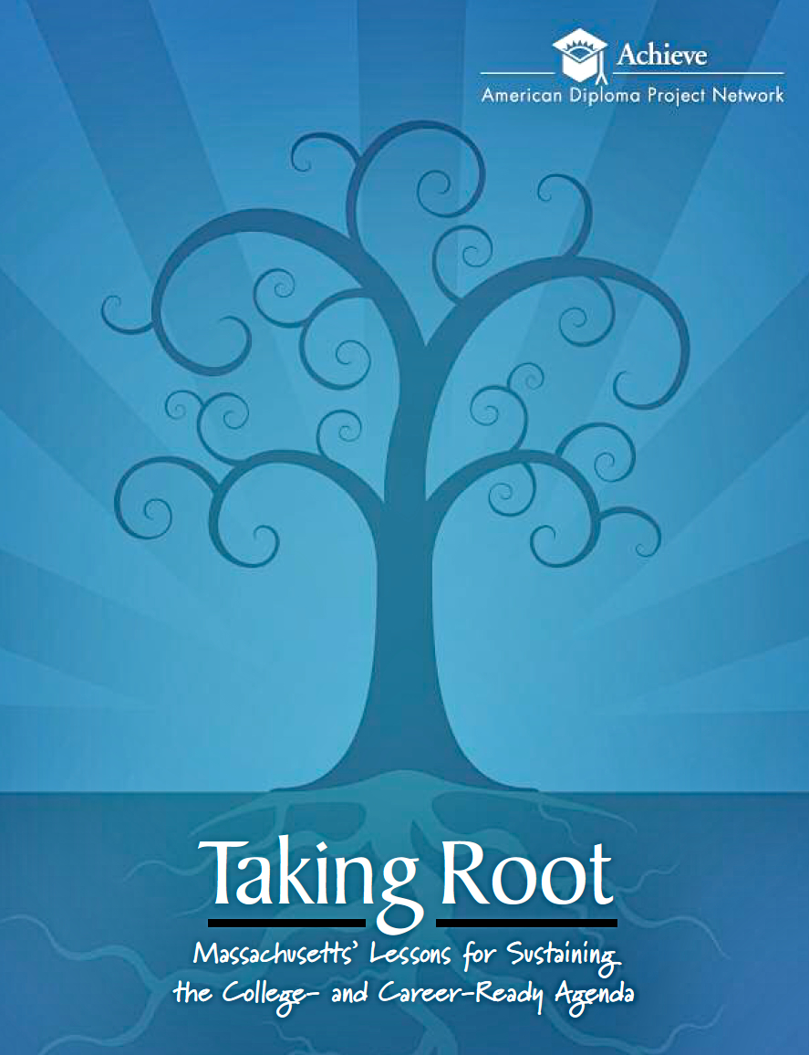 Cover of Taking Root - Massachusetts' Lessons for Sustaining the College- and Career-Ready Agenda